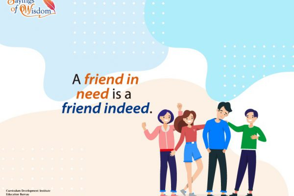 Sayings of Wisdom Creative Writing Competition: A friend in need is a friend indeed
